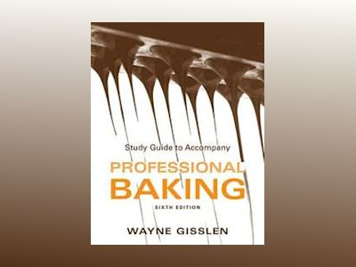 Professional Baking, Study Guide , 6th Edition, College Version av Wayne Gisslen