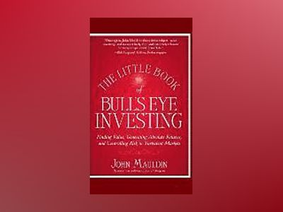 The Little Book of Bull's Eye Investing av John F. Mauldin