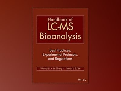 Handbook of LC-MS Bioanalysis: Best Practices, Experimental Protocols, and av Wenkui Li