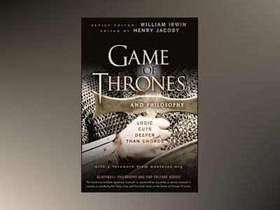 Game of Thrones and Philosophy: Logic Cuts Deeper Than Swords av William Irwin