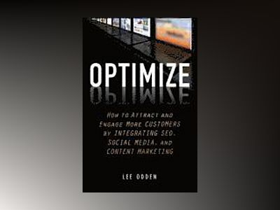 Optimize: How to Attract and Engage More Customers by Integrating SEO, Soci av Lee Odden