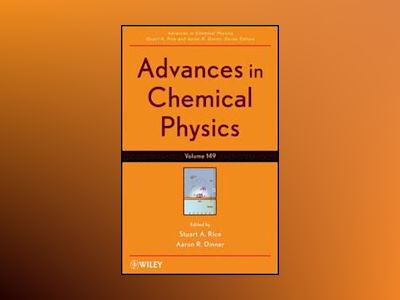 Advances in Chemical Physics, Volume 149 av Stuart A. Rice