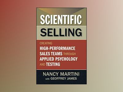 Scientific Selling: Creating High Performance Sales Teams through Applied P av Nancy Martini