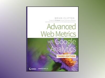 Advanced Web Metrics with Google Analytics, 3rd Edition av Brian Clifton