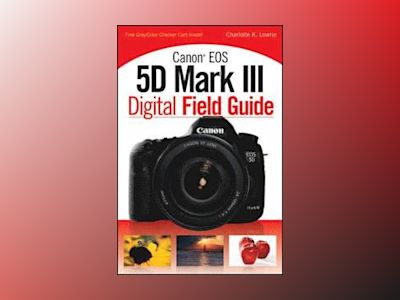 Canon EOS 5D Mark III Digital Field Guide av Charlotte K. Lowrie