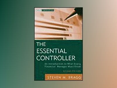 The Essential Controller: An Introduction to What Every Financial Manager M av Steven M. Bragg