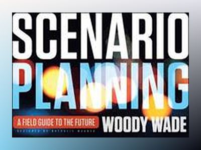 Scenario Planning: A Field Guide to the Future av Woody Wade