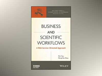 Business and Scientific Workflows: A Web Service-Oriented Approach av Wei Tan