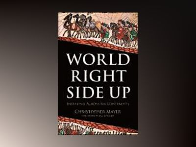 World Right Side Up: Investing Across Six Continents av Christopher W. Mayer
