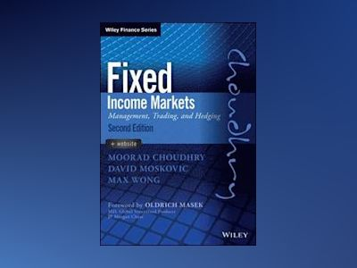 Fixed Income Markets: Management, Trading and Hedging, 2nd Edition av Moorad Choudhry