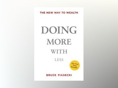 Doing More with Less: The New Way to Wealth av Bruce Piasecki