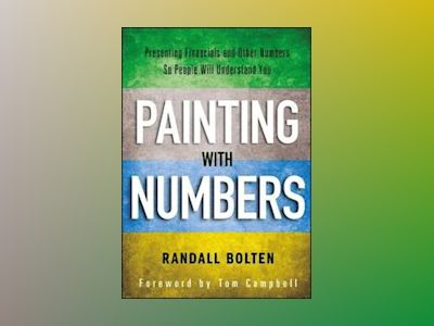 Painting with Numbers: Presenting Financials and Other Numbers So People Wi av Randall Bolten