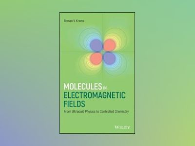 Molecules in Electromagnetic Fields: From Ultracold Molecular Physics to Co av R. Krems