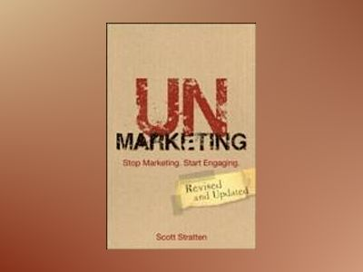 UnMarketing: Stop Marketing. Start Engaging, Revised and Updated av Scott Stratten