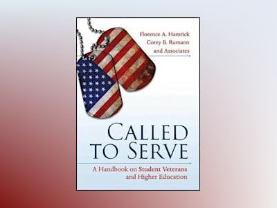 Called to Serve: A Handbook on Student Veterans and Higher Education av Florence A. Hamrick
