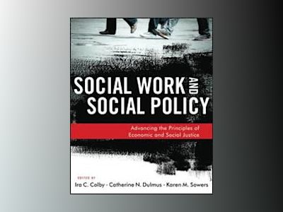 Social Work and Social Policy: Advancing the Principles of Economic and Soc av Ira C. Colby