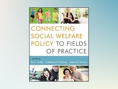 Connecting Social Welfare Policy to Fields of Practice av Ira C. Colby