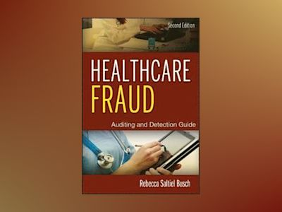Healthcare Fraud: Auditing and Detection Guide, 2nd Edition av Rebecca S. Busch