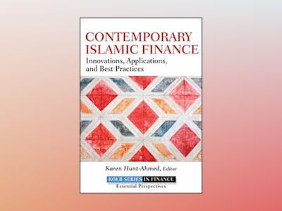 Contemporary Islamic Finance: Innovations, Applications and Best Practices av Karen Hunt-Ahmed