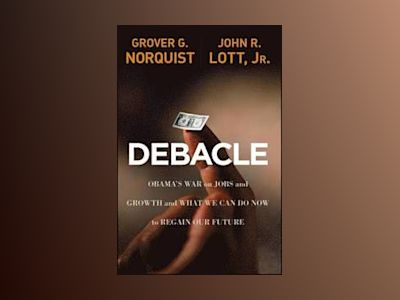 Debacle: Obama's War on Jobs and Growth and What We Can Do Now to Regain Ou av Grover G. Norquist