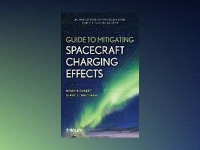 Guide to Mitigating Spacecraft Charging Effects av Henry B. Garrett