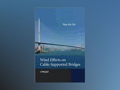 Wind Effects on Cable-Supported Bridges av You-Lin Xu
