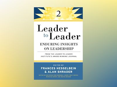 Leader to Leader: Enduring Insights on Leadership from the Drucker Foundati av Frances Hesselbein