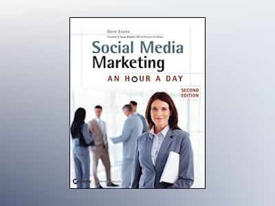 Social Media Marketing: An Hour a Day, 2nd Edition av Dave Evans