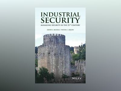Industrial Security: Managing Security in the 21st Century av David L. Russell