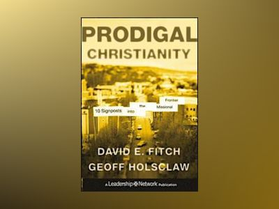 Prodigal Christianity: 10 Signposts into the Missional Frontier av David E. Fitch