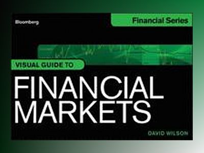 Bloomberg Visual Guide to Financial Markets av D. Wilson
