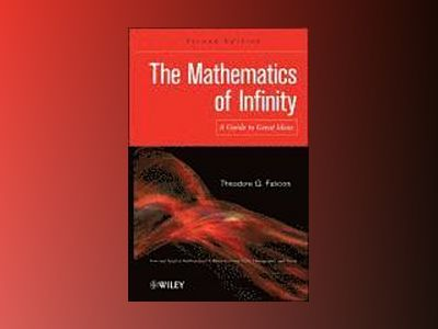 The Mathematics of Infinity: A Guide to Great Ideas, 2nd Edition av Theodore G. Faticoni