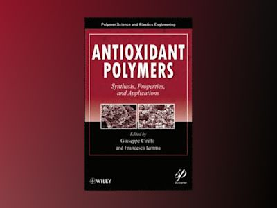 Antioxidant Polymers: Synthesis, Properties, and Applications av Giuseppe Cirilo