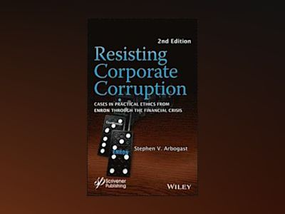 Resisting Corporate Corruption: Cases in Practical Ethics From Enron Throug av Stephen V. Arbogast