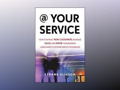 At Your Service: How to Attract New Customers, Increase Sales, and Grow You av Frank Eliason