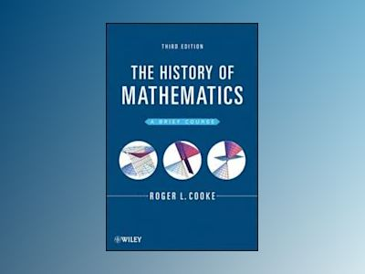 The History of Mathematics: A Brief Course, 3rd Edition av Roger Cooke