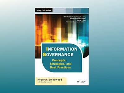 Information Governance: Concepts, Strategies, and Best Practices av Robert F. Smallwood