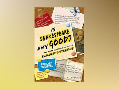 Is Shakespeare any Good? And Other Questions on How to Evaluate Literature av Richard Bradford
