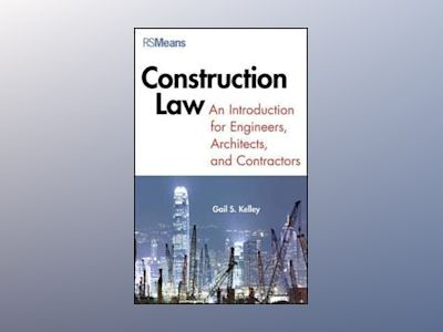 An Introduction to Construction Law for Engineers, Architects and Contracto av Kelley