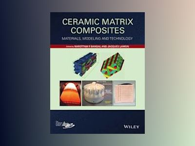 Ceramic Matrix Composites: Materials, Modeling and Technology av Narottam P. Bansal