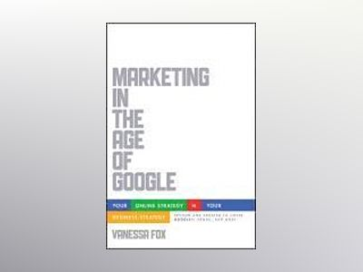 Marketing in the Age of Google: Your Online Strategy IS Your Business Strat av Vanessa Fox