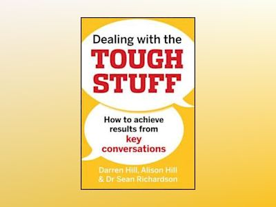 Dealing with the Tough Stuff: How to Achieve Results from Crucial Conversat av Darren Hill