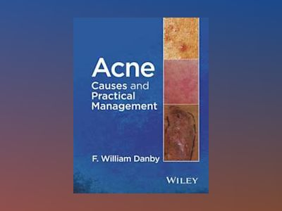 Acne: Causes and Practical Management av F. William Danby