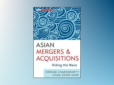 Riding the Wave: How Asia is Changing the M&A Rules av Vikram Chakravarty