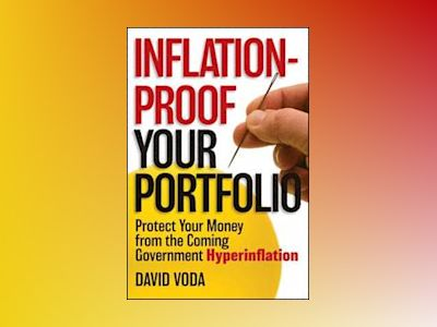 Inflation-Proof Your Portfolio: Protect Your Money from the Coming Governme av D. Voda