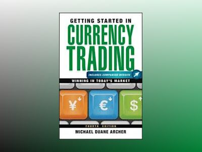 Getting Started in Currency Trading: Winning in Today's Market, + Companion av Michael D. Archer