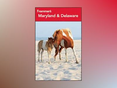 Frommer's Maryland & Delaware, 10th Edition av Mary K. Tilghman