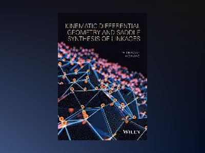 Kinematic Differential Geometry and Saddle Synthesis of Linkages av Delun Wang