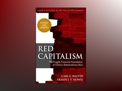 Red Capitalism: The Fragile Financial Foundation of China's Extraordinary R av Carl Walter