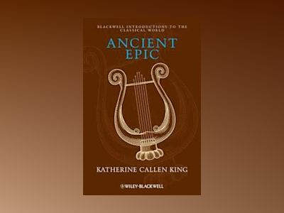 Ancient Epic av Katherine Callen King